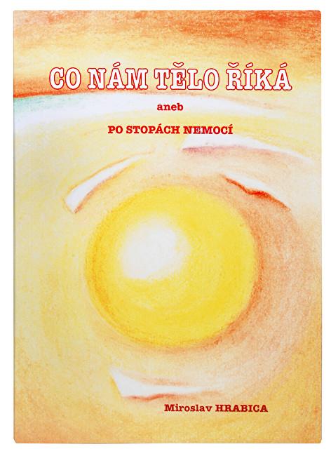 Zobrazit detail výrobku Knihy Co nám tělo říká aneb po stopách nemocí (Ing. Miroslav Hrabica)