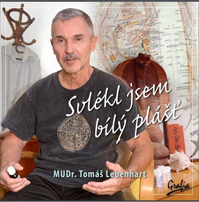Zobrazit detail výrobku Knihy Svlékl jsem bílý plášť (MUDr. Tomáš Lebenhart)