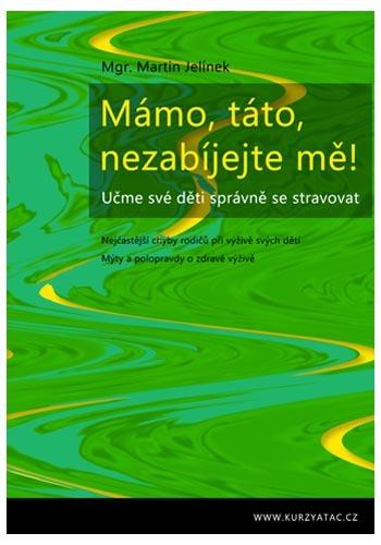 Zobrazit detail výrobku Knihy Mámo, táto, nezabíjejte mě! (Mgr. Martin Jelínek)