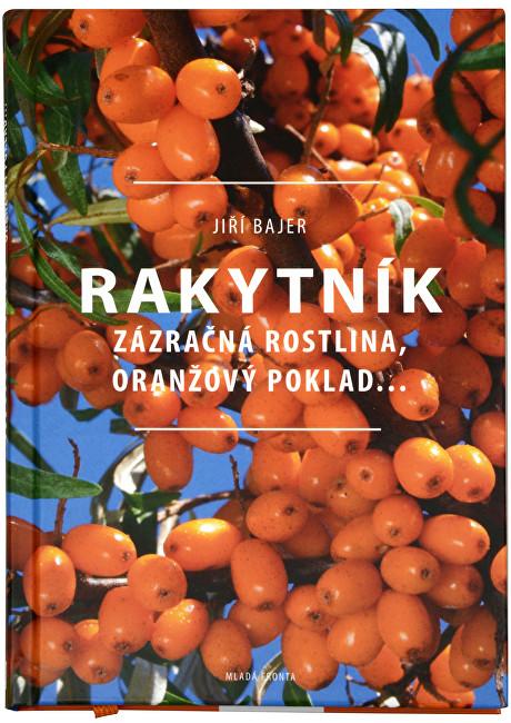 Zobrazit detail výrobku Knihy Rakytník - Zázračná rostlina, oranžový poklad... (Jiří Bajer)