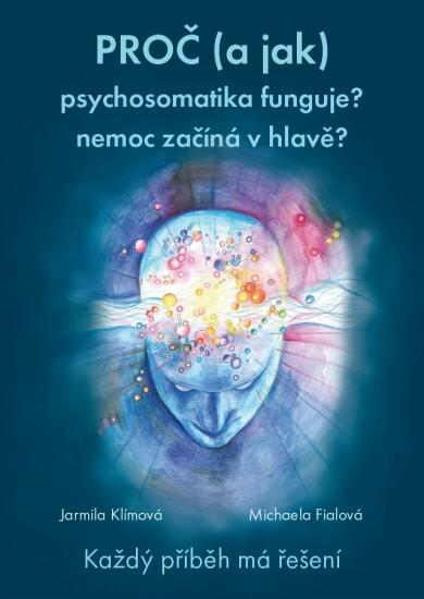 Zobrazit detail výrobku Knihy Proč (a jak) psychosomatika funguje? nemoc začíná v hlavě? (MUDr. Jarmila Klímová, Mgr. Michaela Fialová)