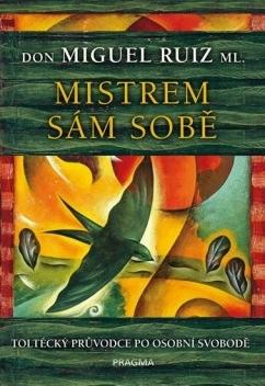 Mistrem sám sobě - Toltécký průvodce po osobní svobodě (Don Miguel Ruiz ml.)