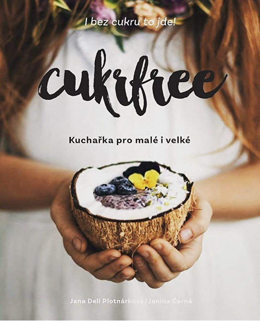 Zobrazit detail výrobku Knihy Cukrfree - Kuchařka pro malé i velké (Jana Dell Plotnárková, Janina Černá)