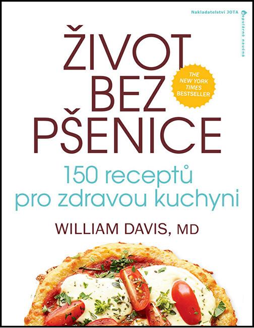 Zobrazit detail výrobku Knihy Život bez pšenice: 150 receptů pro zdravou kuchyni (MUDr. William R. Davis)